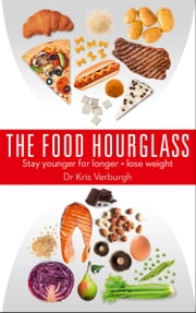 The Food Hourglass: Stay younger for longer and lose weight ebook by Dr Kris Verburgh