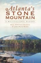 Atlanta's Stone Mountain - A Multicultural History ebook by Paul Stephen Hudson, Lora Pond Mirza