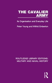 The Cavalier Army - Its Organisation and Everyday Life ebook by Peter Young,Wilfrid Emberton