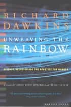 Unweaving the Rainbow ebook by Richard Dawkins