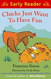 Chicks Just Want to Have Fun (Early Reader) ebook by Francesca Simon,Emily Bolam