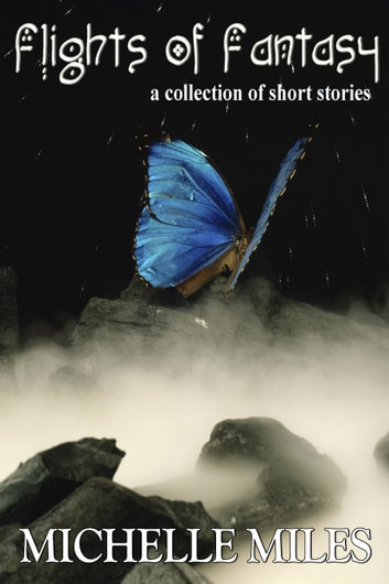 Flights of Fantasy: A Collection of Short Stories ebook by Michelle Miles