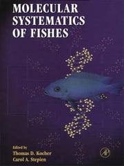 Molecular Systematics of Fishes ebook by Thomas D. Kocher,Carol A. Stepien