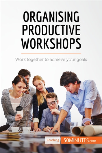 Organising Productive Workshops - Work together to achieve your goals ebook by 50MINUTES.COM