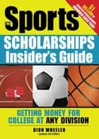 Sports Scholarships Insider's Guide ebook by Dion Wheeler