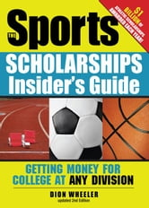 Sports Scholarships Insider's Guide - Getting Money for College at Any Division ebook by Dion Wheeler