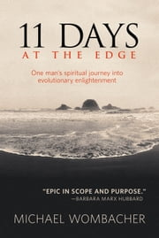 11 Days at the Edge - One Man's Spiritual Journey into Evolutionary Enlightenment ebook by Michael Wombacher
