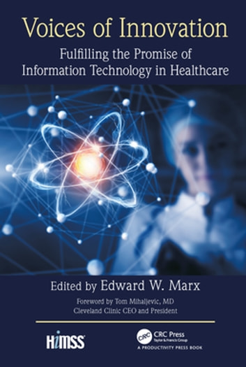 Voices of Innovation - Fulfilling the Promise of Information Technology in Healthcare ebook by Edward W. Marx