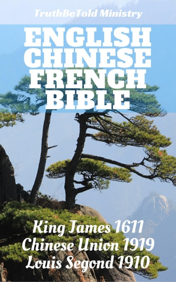 English Chinese French Bible - King James 1611 - Chinese Union 和 合本 1919 - Louis Segond 1910 ebook by TruthBeTold Ministry,Joern Andre Halseth,King James,Calvin Mateer,Louis Segond