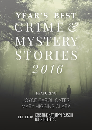 Kobo Presents The Year's Best Crime and Mystery Stories 2016 ebook by Kristine Kathryn Rusch,John Helfers,Joyce Carol Oates,Mary Higgins Clark,Tendai Huchu,Genevieve Valentine,Amity Gaige,Kelly Washington,Tananarive Due,R.S. Brenner,Jedidiah Ayers,Annie Reed,Charles Todd,Christina Milletti,T. Jefferson Parker,Dan Duval,Thomas Pluck,Neil Schofield,Angela Penrose,Carrie Vaughn,SJ Rozan,Thomas H. Cook,René Appel,Megan Abbott