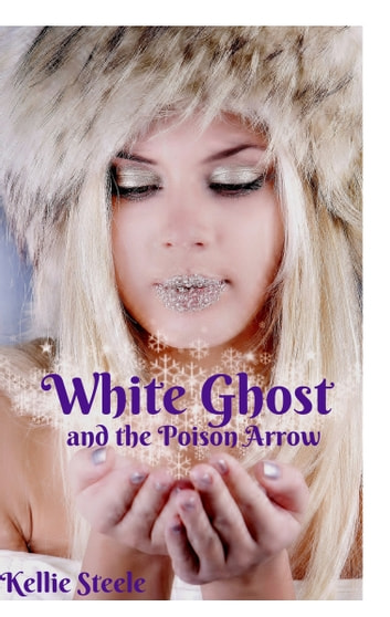 White Ghost and the Poison Arrow eBook by Kellie Steele