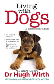 Living With Dogs - A commonsense guide ebook by Hugh Wirth