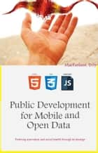 Public Development for Mobile and Open Data - Fostering innovation and social benefit through technology ebook by Troy MacFarlane
