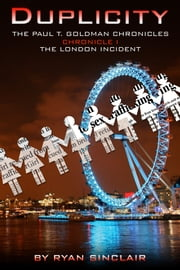 THE PAUL T. GOLDMAN CHRONICLES - Chronicle I - The London Incident ebook by Ryan Sinclair