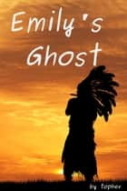 Emily's Ghost ebook by Topher