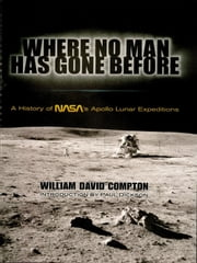Where No Man Has Gone Before - A History of NASA's Apollo Lunar Expeditions ebook by William David Compton