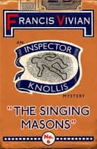 The Singing Masons - An Inspector Knollis Mystery ebook by Francis Vivian