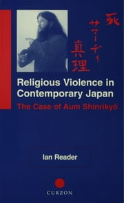 Religious Violence in Contemporary Japan - The Case of Aum Shinrikyo ebook by Ian Reader