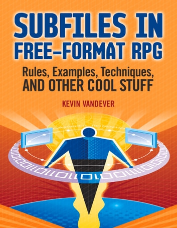 Subfiles in Free-Format RPG: Rules, Examples, Techniques, and Other Cool Stuff ebook by Kevin Vandever