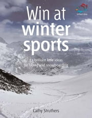 Win at Winter Sports: 52 Brilliant Ideas for Skiing and Snowboarding ebook by Struthers, Cathy