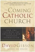 The Coming Catholic Church ebook by David Gibson