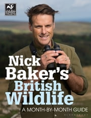 Nick Baker's British Wildlife - A Month-by-Month Guide ebook by Nick Baker
