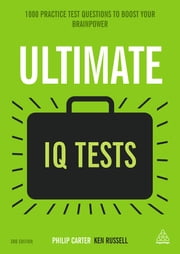 Ultimate IQ Tests - 1000 Practice Test Questions to Boost Your Brainpower ebook by Ken Russell,Philip Carter