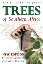 Palgrave's Trees of Southern Africa ebook by Keith Coates Palgrave,Meg Coates Palgrave