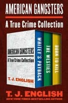 American Gangsters - A True Crime Collection ebook by T. J. English