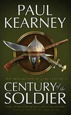Century of the Soldier - The Collected Monarchies of God, Volume Two ebook by Paul Kearney