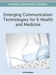 Emerging Communication Technologies for E-Health and Medicine ebook by Joel J.P.C. Rodrigues