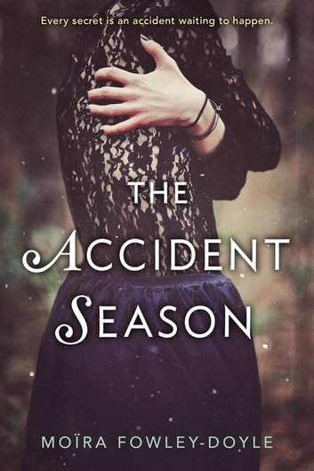 The Accident Season ebook by Moïra Fowley-Doyle