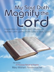 My Soul Doth Magnify the Lord - Inspirational poems and devotions, salted with gems from God's Holy Word ebook by Mary Wisham Fenstermacher