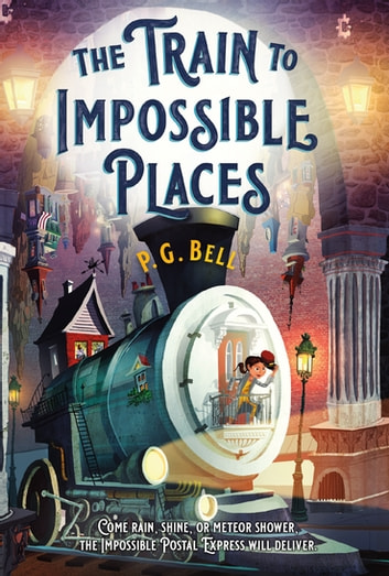 The Train to Impossible Places: A Cursed Delivery ebook by P. G. Bell
