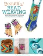 Beautiful Bead Weaving: Simple Techniques and Patterns for Creating Stunning Loom Jewelry ebook by Fran Ortmeyer,Carol C. Porter
