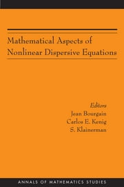Mathematical Aspects of Nonlinear Dispersive Equations (AM-163) ebook by Jean Bourgain,Carlos E. Kenig,Sergiu Klainerman