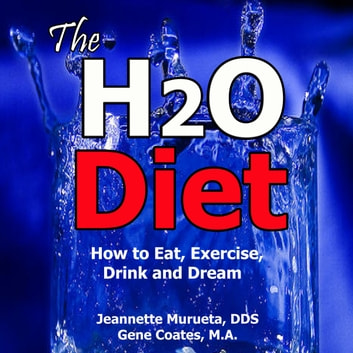 H2O Diet Book, The - How to Eat, Exercise, Drink and Dream audiobook by Jeannette Murueta,Gene Coates