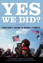 Yes We Did? - From King's Dream to Obama's Promise ebook by Cynthia Griggs Fleming,Eleanor Holmes Norton