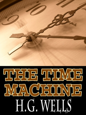 The Time Machine with FREE Audiobook link+Author's Biography - The Original Time Travel Story ebook by H.G. Wells,Herbert George Wells