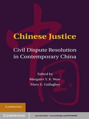 Chinese Justice - Civil Dispute Resolution in Contemporary China ebook by Margaret Y. K.  Woo,Mary E. Gallagher