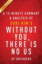 Summary of Without You, There Is No Us - by Suki Kim | Includes Analysis ebook by Instaread Summaries