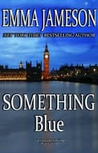 Something Blue - (Lord & Lady Hetheridge #3) eBook by Emma Jameson