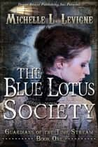 The Blue Lotus Society - Guardians of the Time Stream ebook by Michelle Levigne