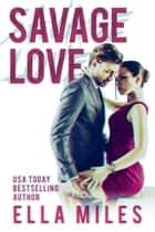 Savage Love ebook by Ella Miles