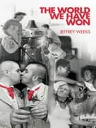 The World We Have Won - The Remaking of Erotic and Intimate Life ebook by Jeffrey Weeks