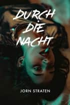 Durch die Nacht ebook by Jorn Straten