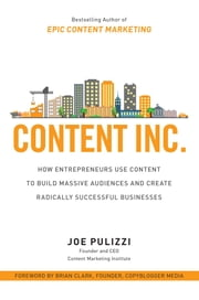 Content Inc.: How Entrepreneurs Use Content to Build Massive Audiences and Create Radically Successful Businesses ebook by Joe Pulizzi