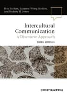 Intercultural Communication - A Discourse Approach ebook by Ron Scollon, Suzanne Wong Scollon, Rodney H. Jones