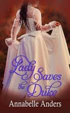 Lady Saves the Duke ebook by Annabelle Anders