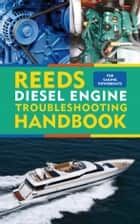 Reeds Diesel Engine Troubleshooting Handbook ebook by Barry Pickthall